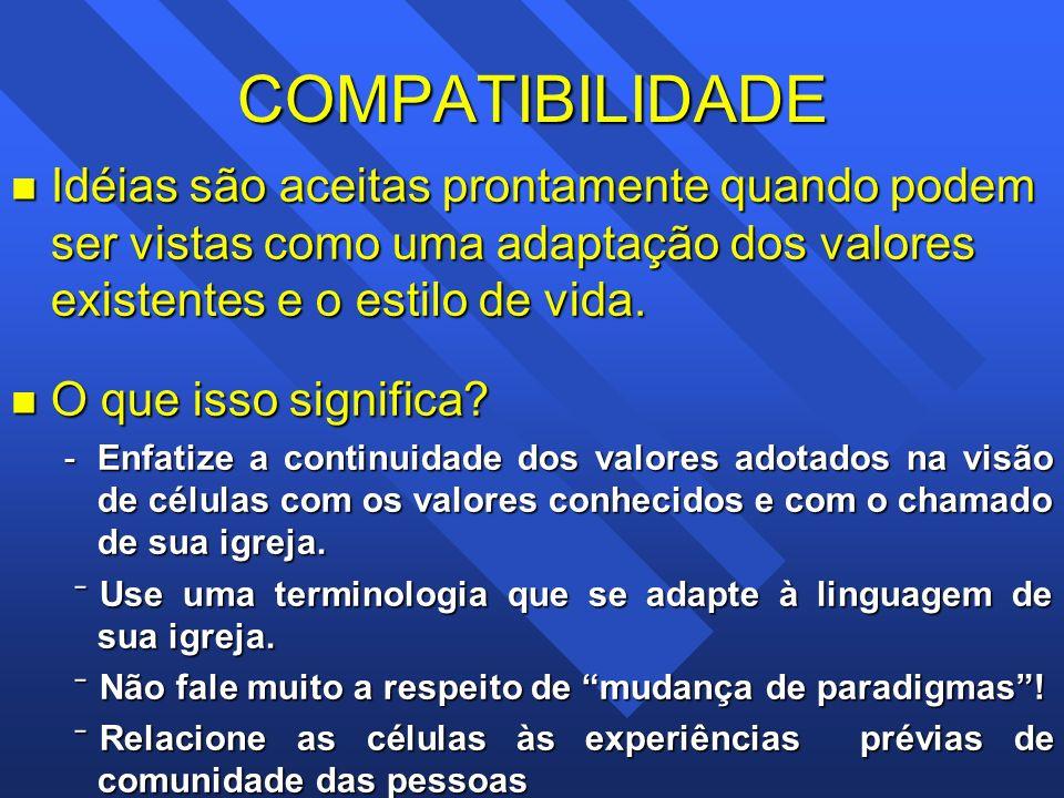 COMPATIBILIDADE n Idéias são aceitas prontamente quando podem ser vistas como uma adaptação dos valores existentes e o estilo de vida. n O que isso si