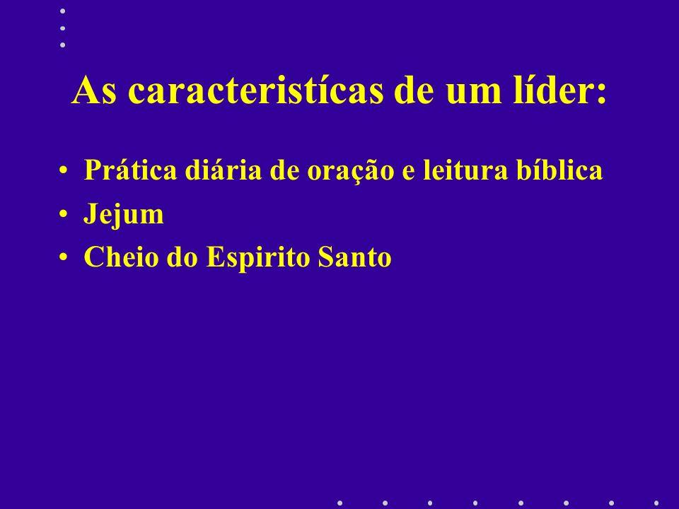 As caracteristícas de um líder: Prática diária de oração e leitura bíblica Jejum Cheio do Espirito Santo