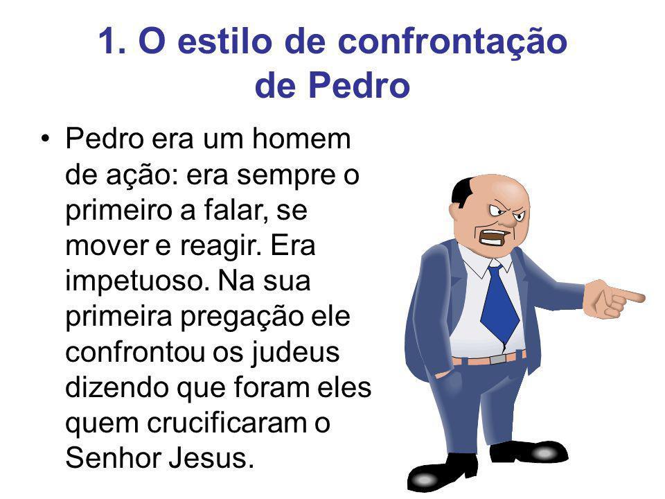 1. O estilo de confrontação de Pedro Pedro era um homem de ação: era sempre o primeiro a falar, se mover e reagir. Era impetuoso. Na sua primeira preg