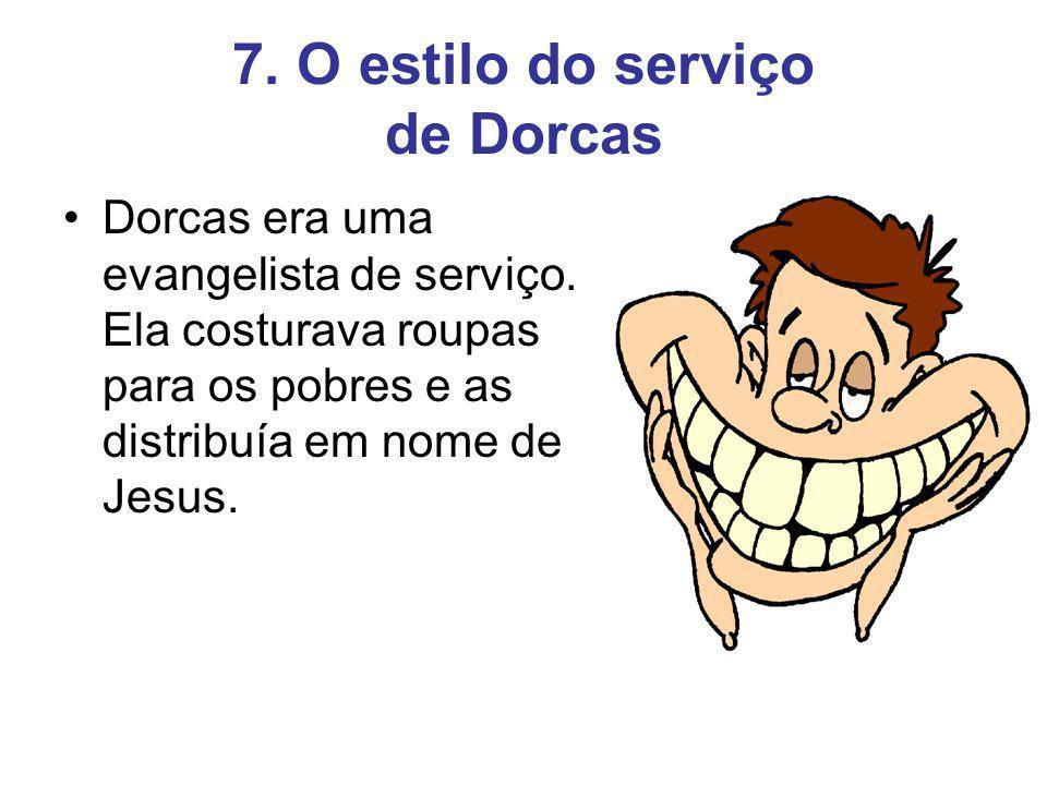 7.O estilo do serviço de Dorcas Dorcas era uma evangelista de serviço.