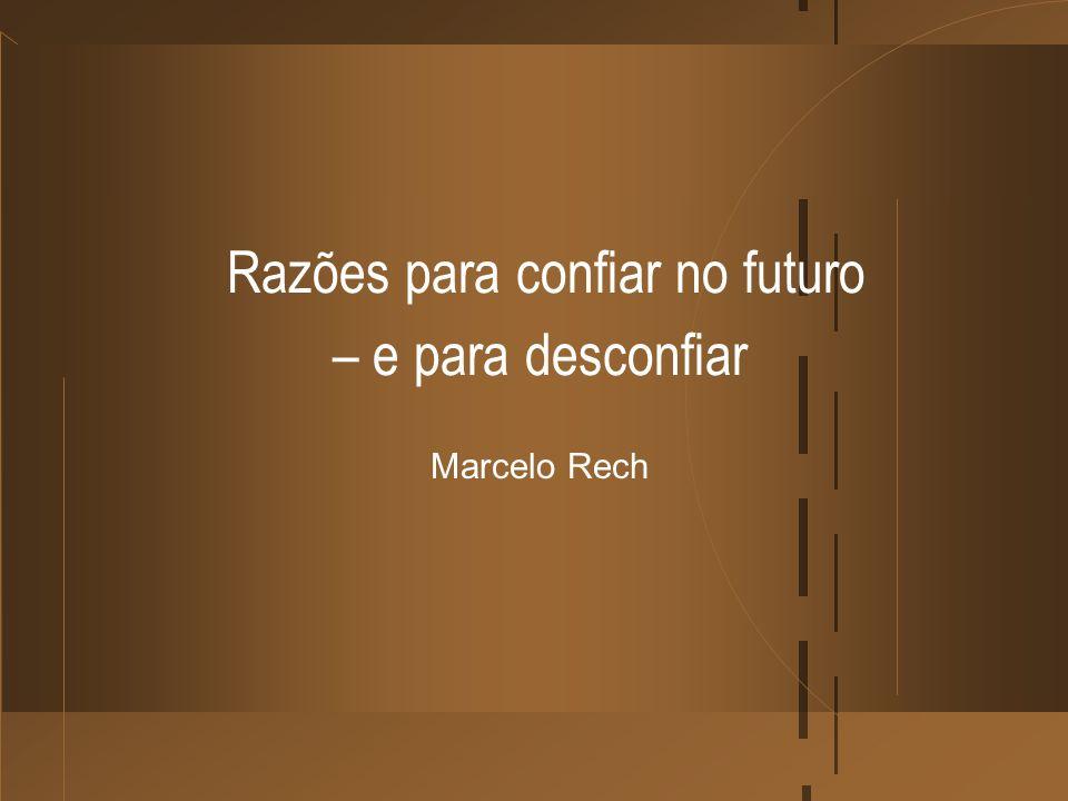 Razões para confiar no futuro – e para desconfiar Marcelo Rech