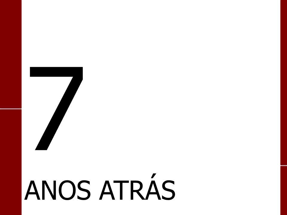 7 ANOS ATRÁS