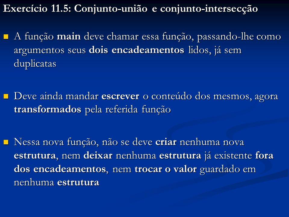 Exercício 11.5: Conjunto-união e conjunto-intersecção A função main deve chamar essa função, passando-lhe como argumentos seus dois encadeamentos lido