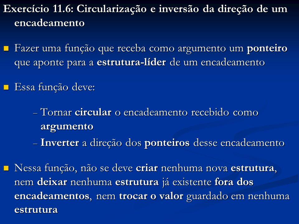 Exercício 11.6: Circularização e inversão da direção de um encadeamento Fazer uma função que receba como argumento um ponteiro que aponte para a estru