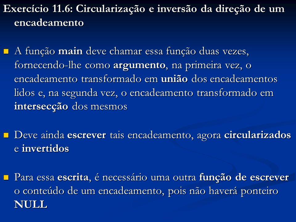 Exercício 11.6: Circularização e inversão da direção de um encadeamento A função main deve chamar essa função duas vezes, fornecendo-lhe como argument