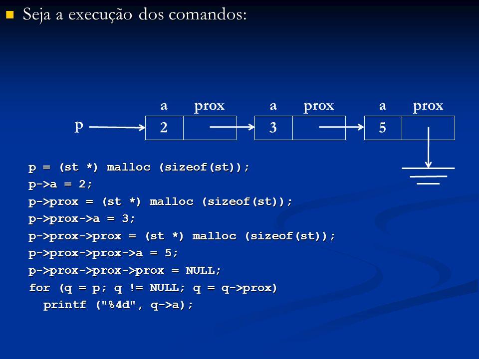Seja a execução dos comandos: Seja a execução dos comandos: p = (st *) malloc (sizeof(st)); p->a = 2; p->prox = (st *) malloc (sizeof(st)); p->prox->a