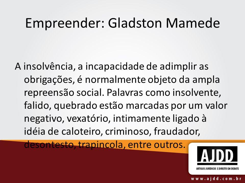 Empreender: Gladston Mamede A insolvência, a incapacidade de adimplir as obrigações, é normalmente objeto da ampla repreensão social.