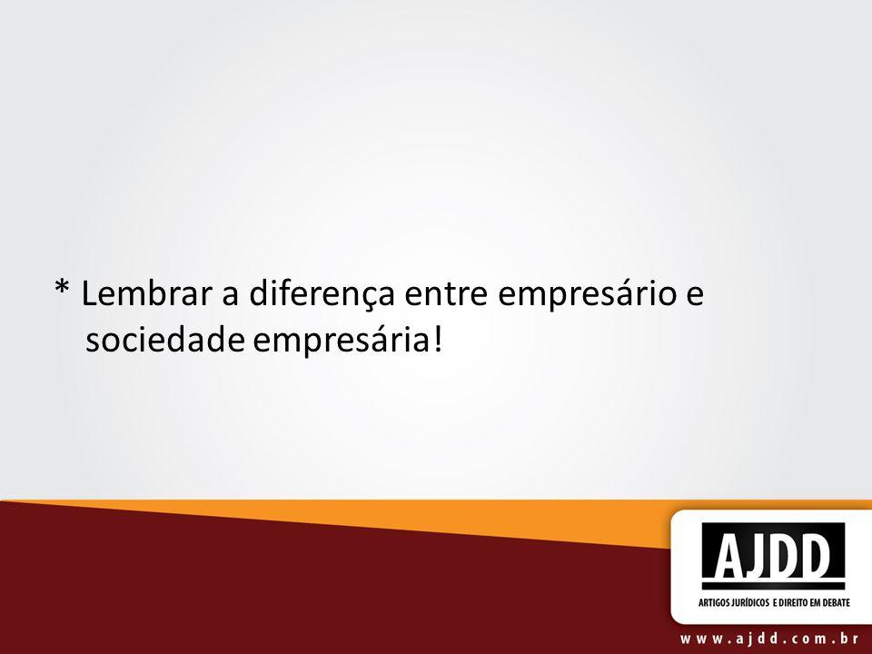 * Lembrar a diferença entre empresário e sociedade empresária!