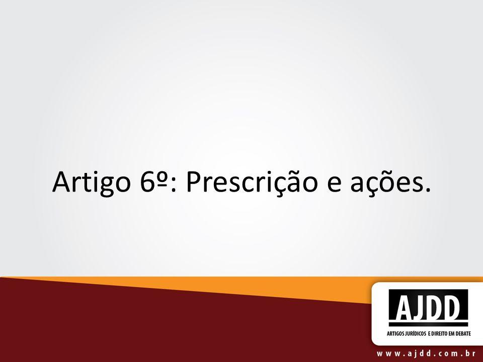 Artigo 6º: Prescrição e ações.