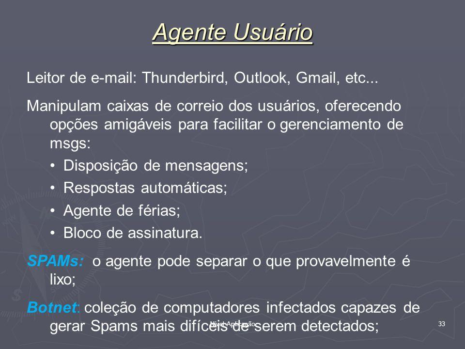 Nível Aplicação 33 Agente Usuário Leitor de e-mail: Thunderbird, Outlook, Gmail, etc... Manipulam caixas de correio dos usuários, oferecendo opções am