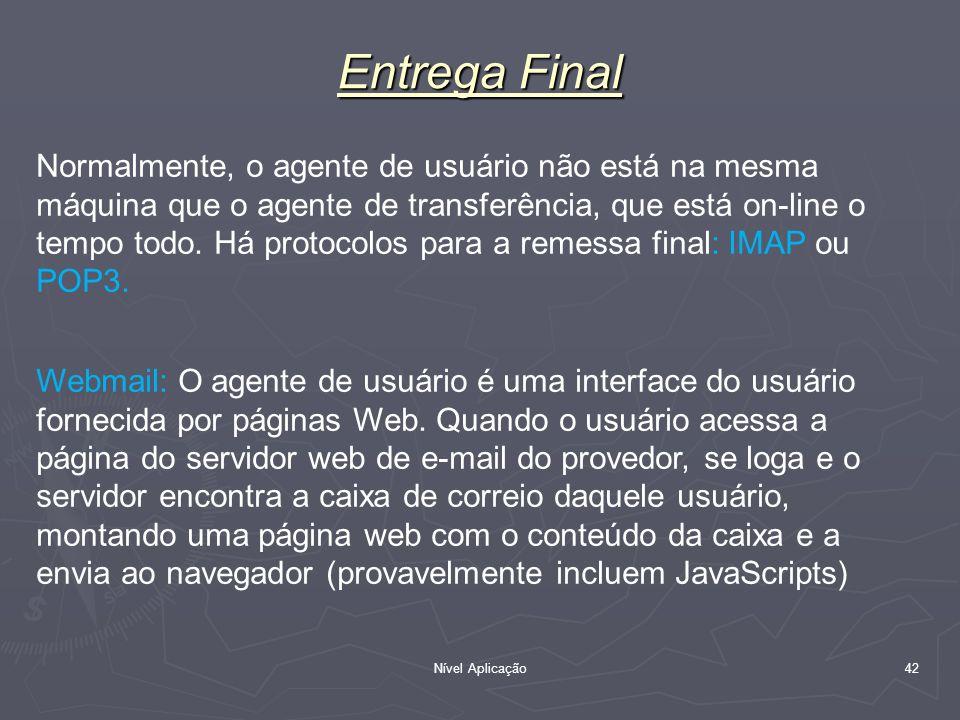 Nível Aplicação 42 Entrega Final Normalmente, o agente de usuário não está na mesma máquina que o agente de transferência, que está on-line o tempo to