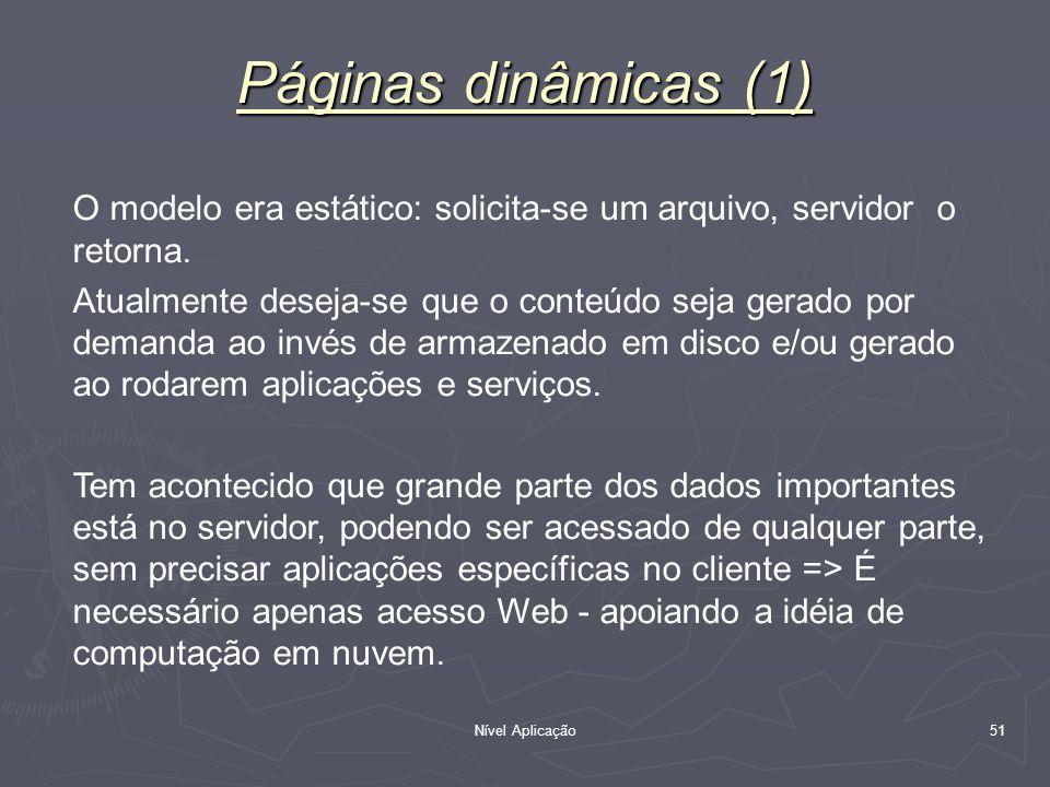 Nível Aplicação 51 Páginas dinâmicas (1) O modelo era estático: solicita-se um arquivo, servidor o retorna. Atualmente deseja-se que o conteúdo seja g