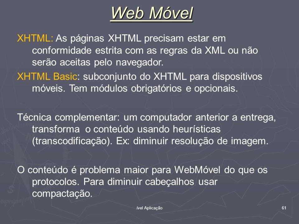ível Aplicação 61 Web Móvel XHTML: As páginas XHTML precisam estar em conformidade estrita com as regras da XML ou não serão aceitas pelo navegador. X