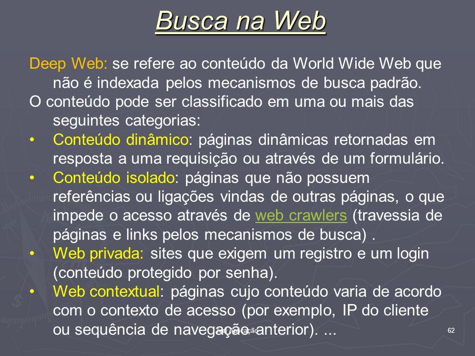 ível Aplicação 62 Busca na Web Deep Web: se refere ao conteúdo da World Wide Web que não é indexada pelos mecanismos de busca padrão. O conteúdo pode