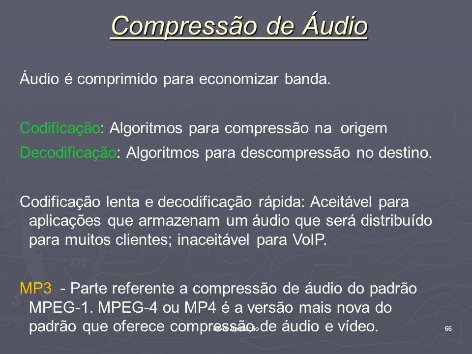 Nível Aplicação 66 Compressão de Áudio Áudio é comprimido para economizar banda. Codificação: Algoritmos para compressão na origem Decodificação: Algo