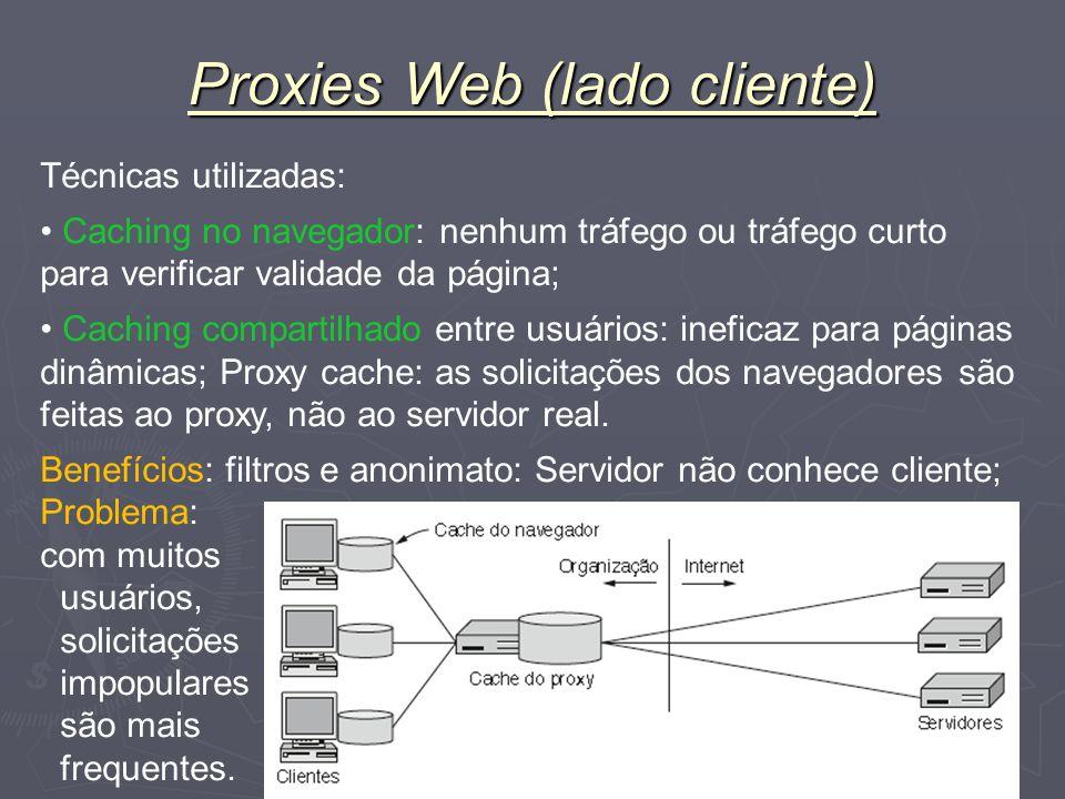 Nível Aplicação 83 Proxies Web (lado cliente) Técnicas utilizadas: Caching no navegador: nenhum tráfego ou tráfego curto para verificar validade da pá