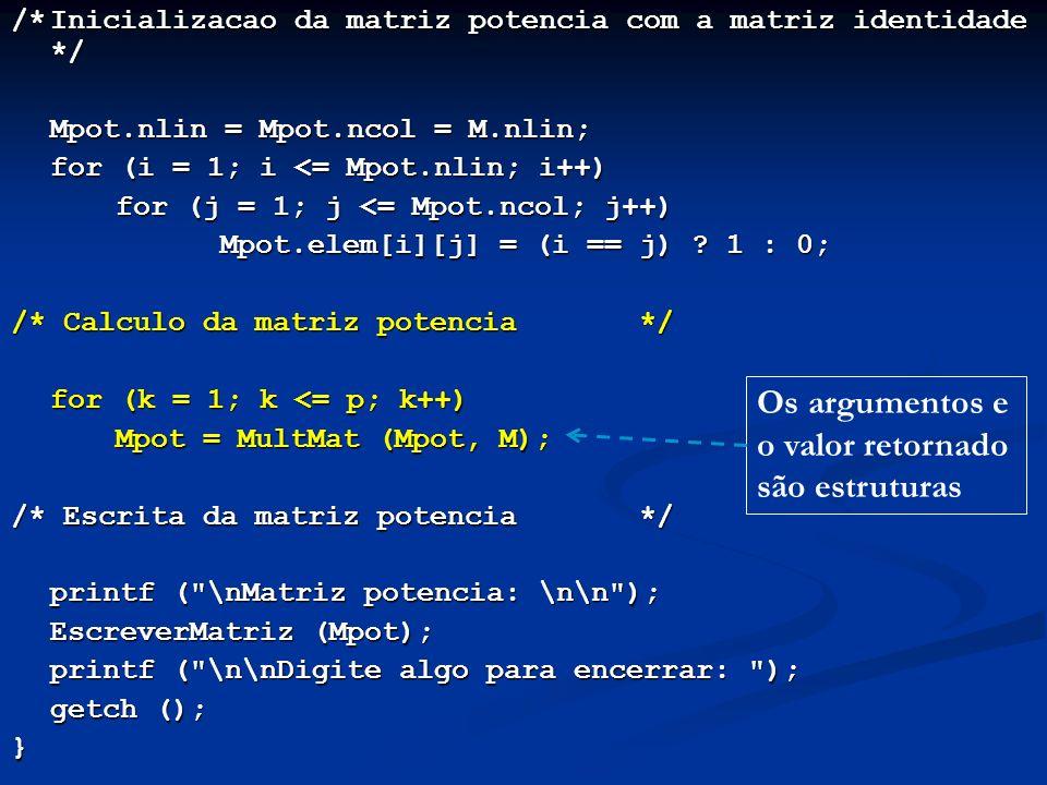 /*Inicializacao da matriz potencia com a matriz identidade */ Mpot.nlin = Mpot.ncol = M.nlin; for (i = 1; i <= Mpot.nlin; i++) for (j = 1; j <= Mpot.ncol; j++) Mpot.elem[i][j] = (i == j) .