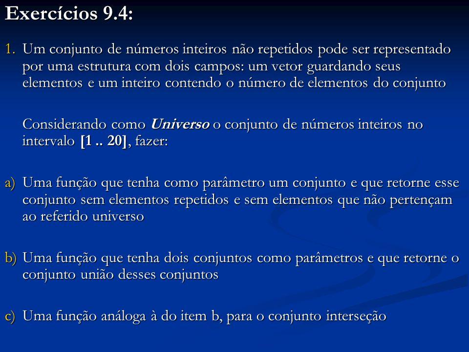 Exercícios 9.4: 1.Um conjunto de números inteiros não repetidos pode ser representado por uma estrutura com dois campos: um vetor guardando seus elementos e um inteiro contendo o número de elementos do conjunto Considerando como Universo o conjunto de números inteiros no intervalo [1..