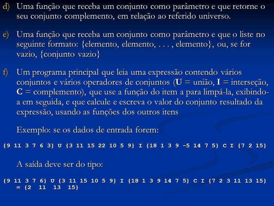 d)Uma função que receba um conjunto como parâmetro e que retorne o seu conjunto complemento, em relação ao referido universo.