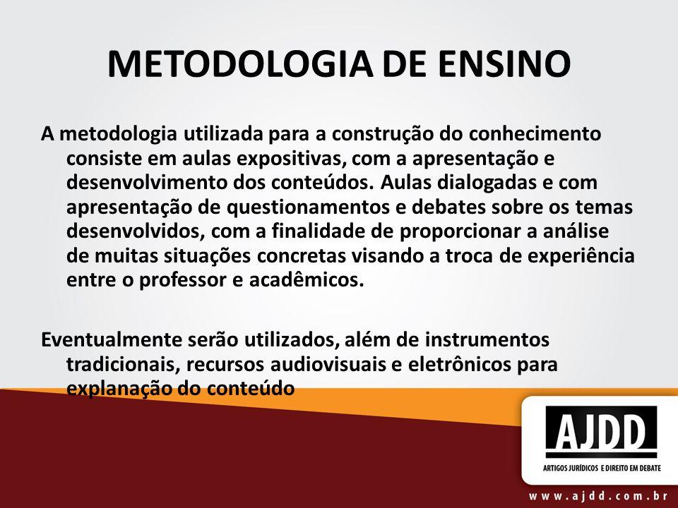 METODOLOGIA DE ENSINO A metodologia utilizada para a construção do conhecimento consiste em aulas expositivas, com a apresentação e desenvolvimento do