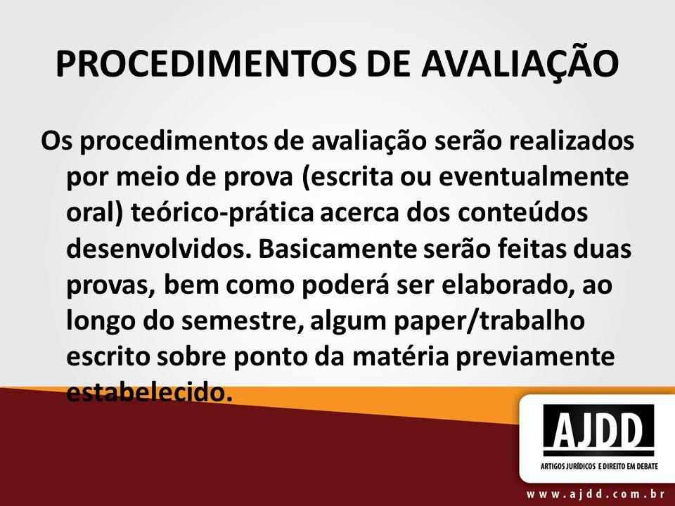 PROCEDIMENTOS DE AVALIAÇÃO Os procedimentos de avaliação serão realizados por meio de prova (escrita ou eventualmente oral) teórico-prática acerca dos