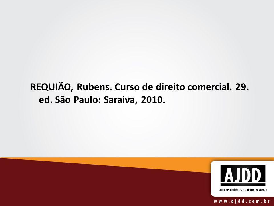 REQUIÃO, Rubens. Curso de direito comercial. 29. ed. São Paulo: Saraiva, 2010.