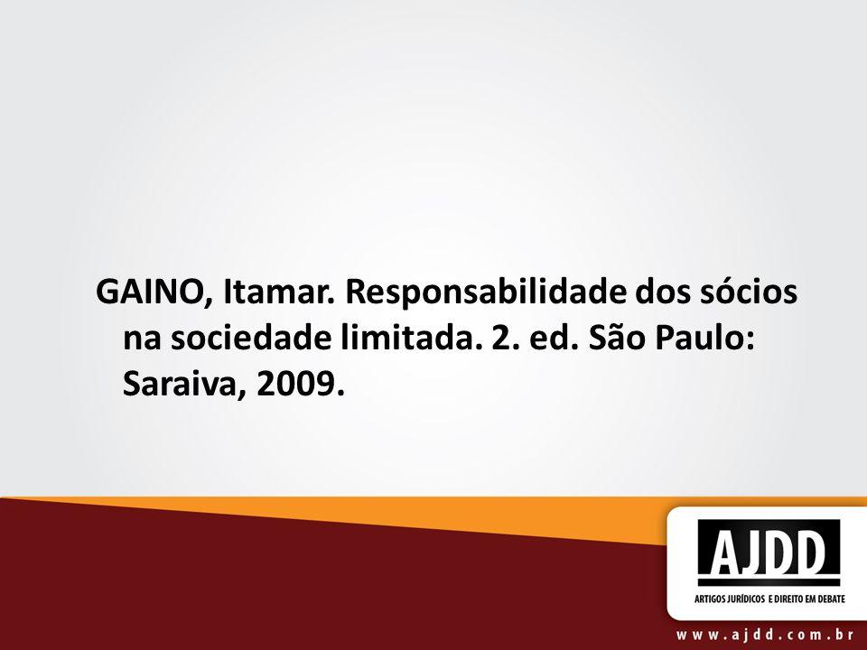 GAINO, Itamar. Responsabilidade dos sócios na sociedade limitada. 2. ed. São Paulo: Saraiva, 2009.