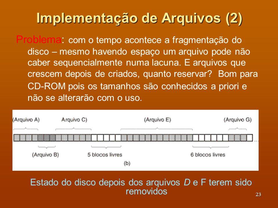24 Implementação de Arquivos (3) Segundo Método: Armazenamento de um arquivo como uma lista encadeada de blocos de disco Obs: O ponteiro também ocupa blocos Algum problema?