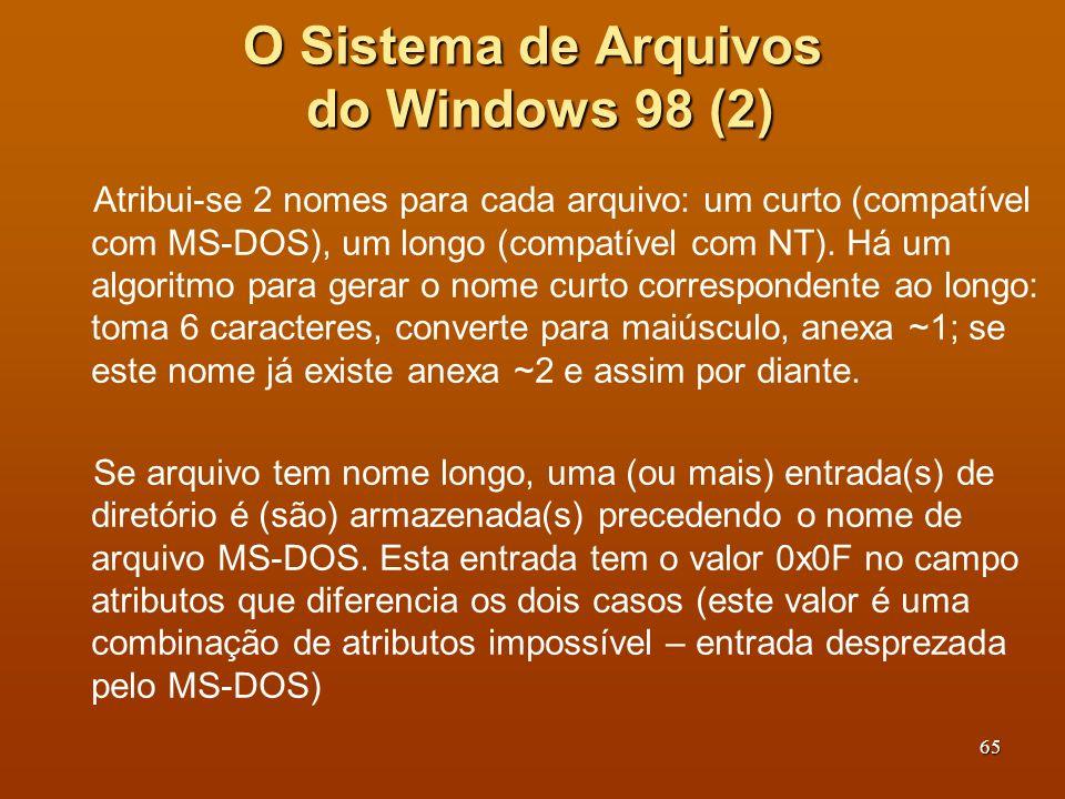 66 Uma entrada para (parte de) um nome longo de arquivo no Windows 98 O Sistema de Arquivos do Windows 98 (3) Sequência: Sequência: Para numerar as sequências de pedaços do nome do arquivo.