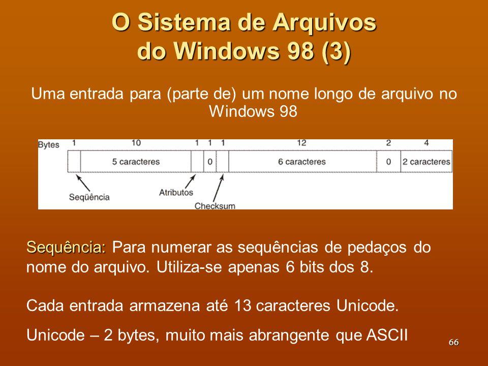 67 Um exemplo de como um nome longo é armazenado no Windows 98 O Sistema de Arquivos do Windows 98 (4) The quick brown fox jumps over the lazy dog Nome do arquivo exemplificado: The quick brown fox jumps over the lazy dog (43 chars).