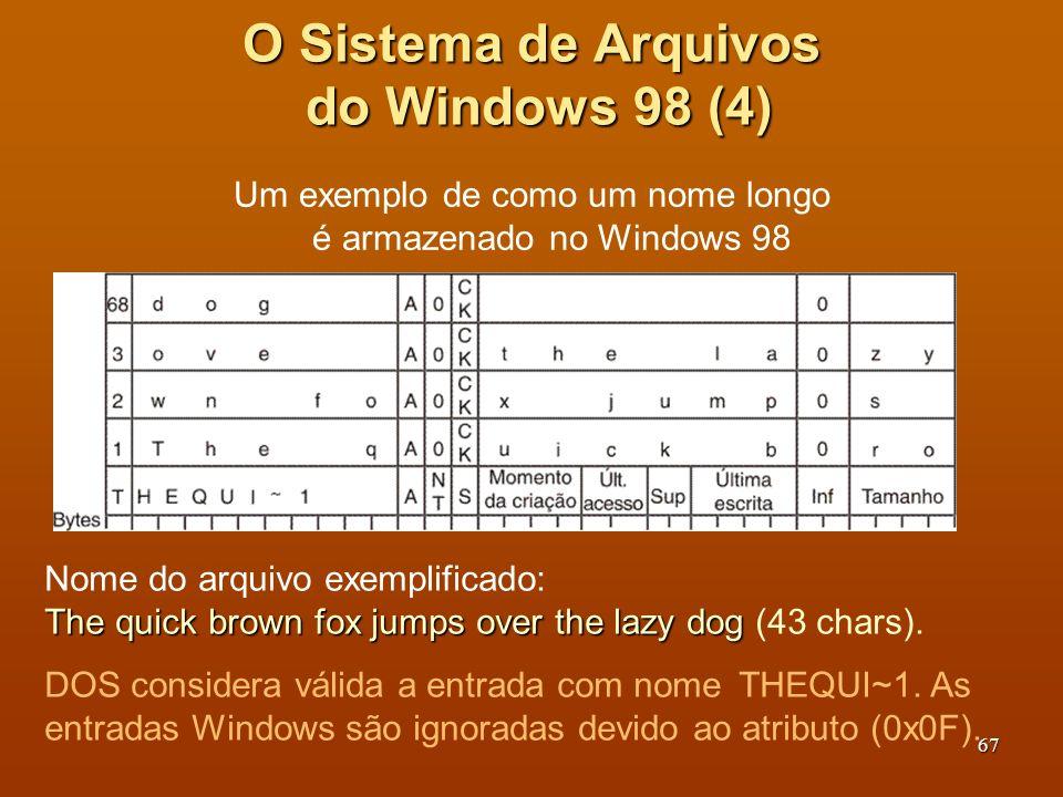 68 O Sistema de Arquivos do Windows 98 (5) A última parte do nome do arquivo (primeira entrada da figura) tem o número de sequência de 6 bits somado a 64 indicando ser a última parte.