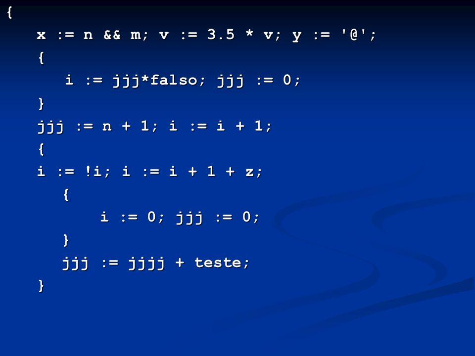 { x := n && m; v := 3.5 * v; y := @ ; { i := jjj*falso; jjj := 0; i := jjj*falso; jjj := 0;} jjj := n + 1; i := i + 1; { i := !i; i := i + 1 + z; i := !i; i := i + 1 + z; { i := 0; jjj := 0; i := 0; jjj := 0; } jjj := jjjj + teste; jjj := jjjj + teste;}