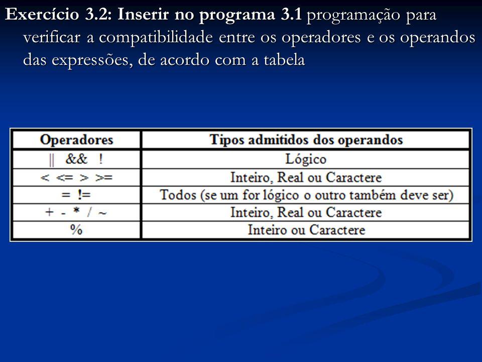 Exercício 3.2: Inserir no programa 3.1 programação para verificar a compatibilidade entre os operadores e os operandos das expressões, de acordo com a tabela