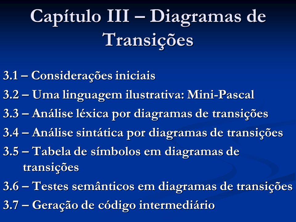 Capítulo III – Diagramas de Transições 3.1 – Considerações iniciais 3.2 – Uma linguagem ilustrativa: Mini-Pascal 3.3 – Análise léxica por diagramas de