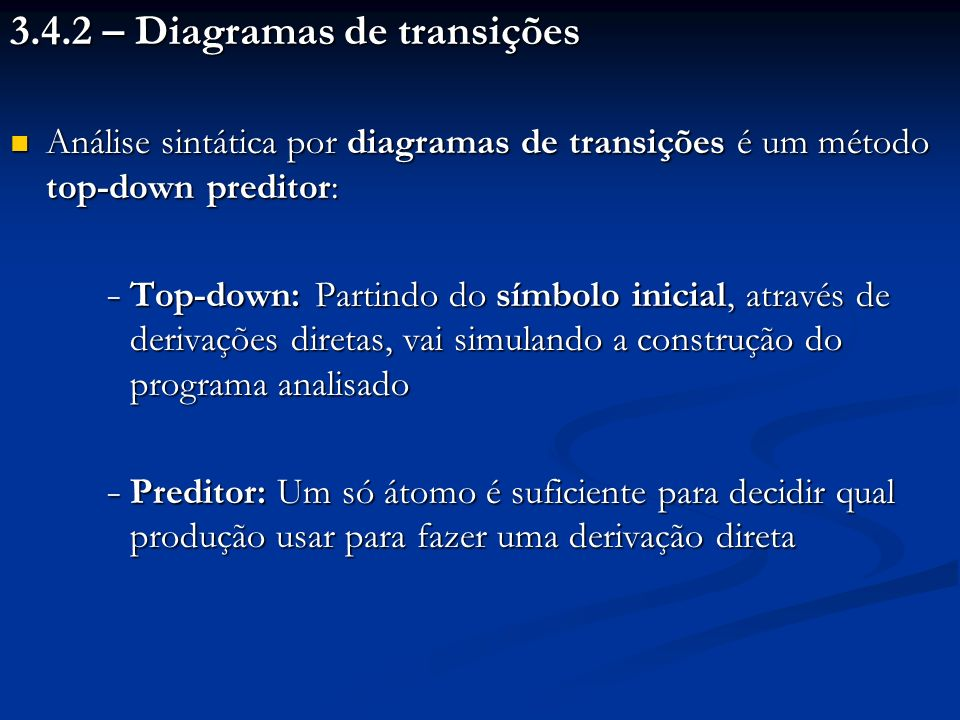 3.4.2 – Diagramas de transições Análise sintática por diagramas de transições é um método top-down preditor: Análise sintática por diagramas de transi