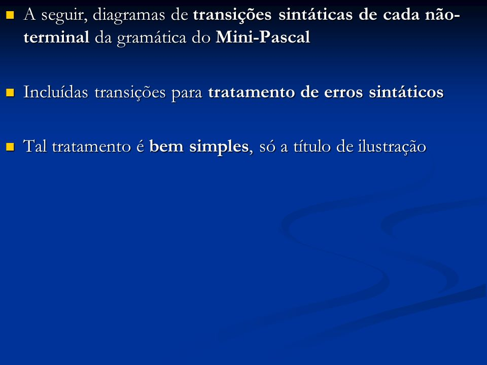 A seguir, diagramas de transições sintáticas de cada não- terminal da gramática do Mini-Pascal A seguir, diagramas de transições sintáticas de cada nã