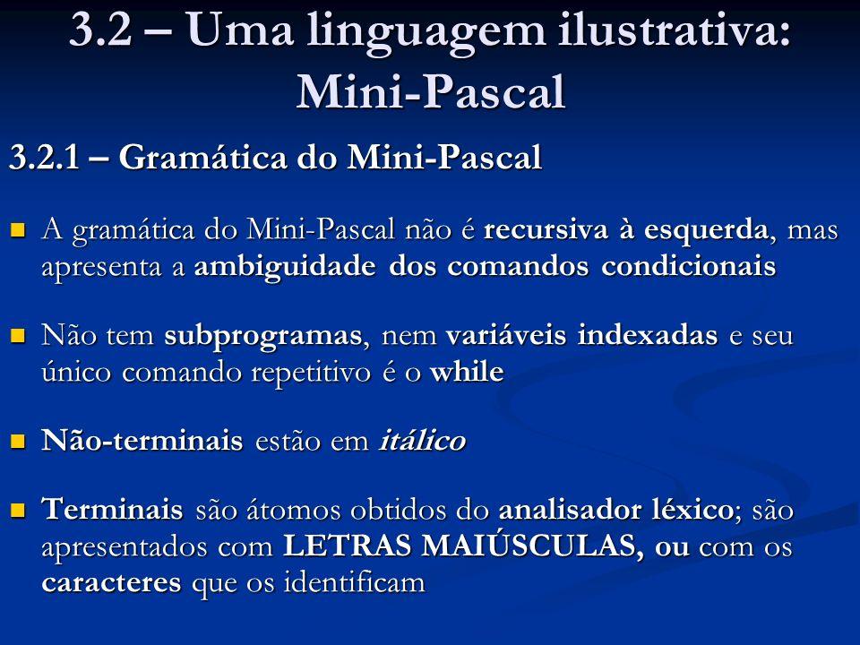 3.2 – Uma linguagem ilustrativa: Mini-Pascal 3.2.1 – Gramática do Mini-Pascal A gramática do Mini-Pascal não é recursiva à esquerda, mas apresenta a a