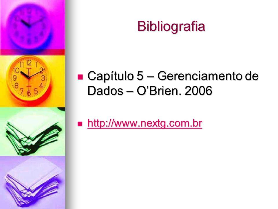 Bibliografia Capítulo 5 – Gerenciamento de Dados – OBrien. 2006 Capítulo 5 – Gerenciamento de Dados – OBrien. 2006 http://www.nextg.com.br http://www.