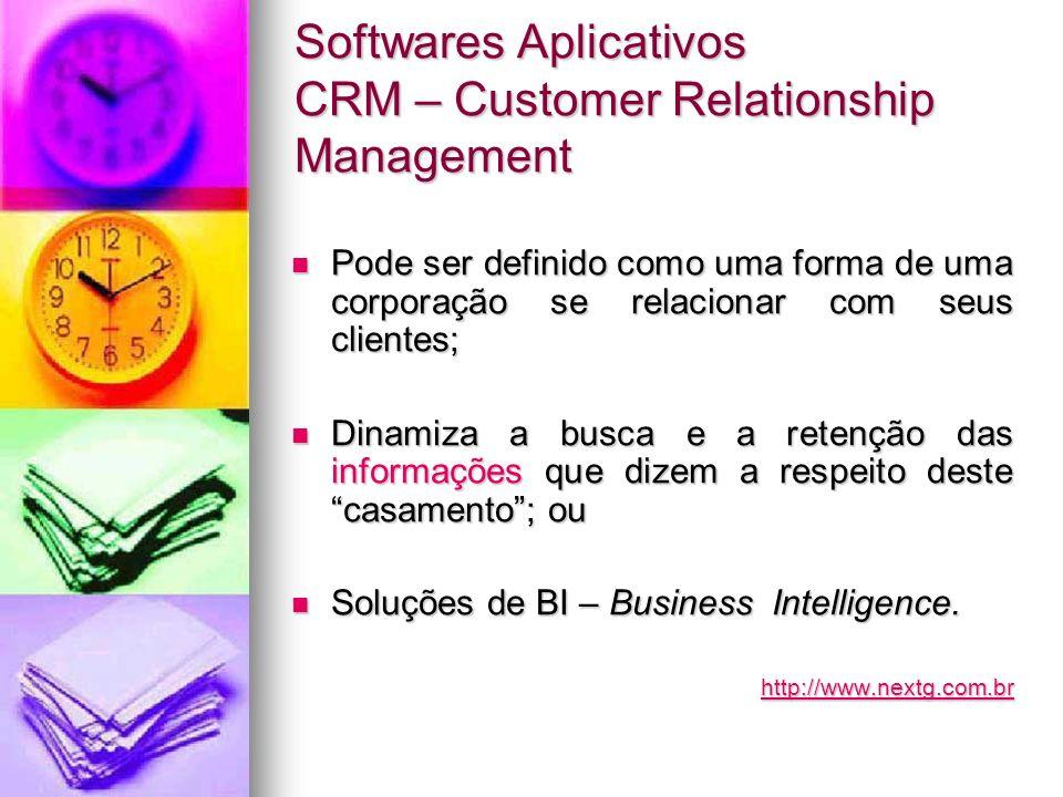 Softwares Aplicativos CRM – Customer Relationship Management Pode ser definido como uma forma de uma corporação se relacionar com seus clientes; Pode