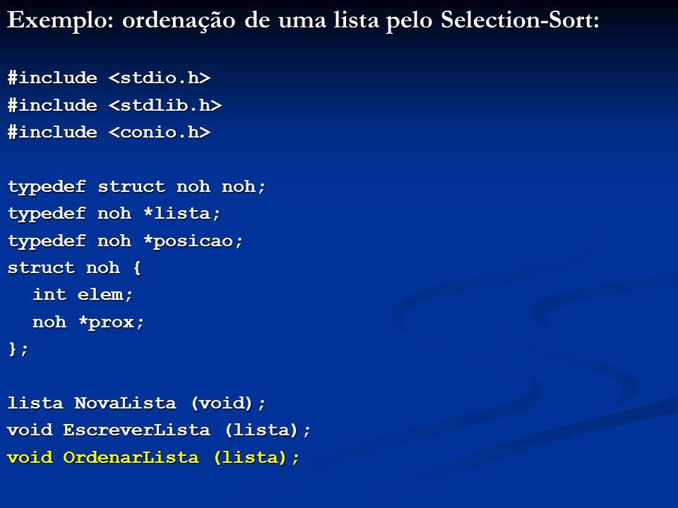 Exemplo: ordenação de uma lista pelo Selection-Sort: #include #include typedef struct noh noh; typedef noh *lista; typedef noh *posicao; struct noh {