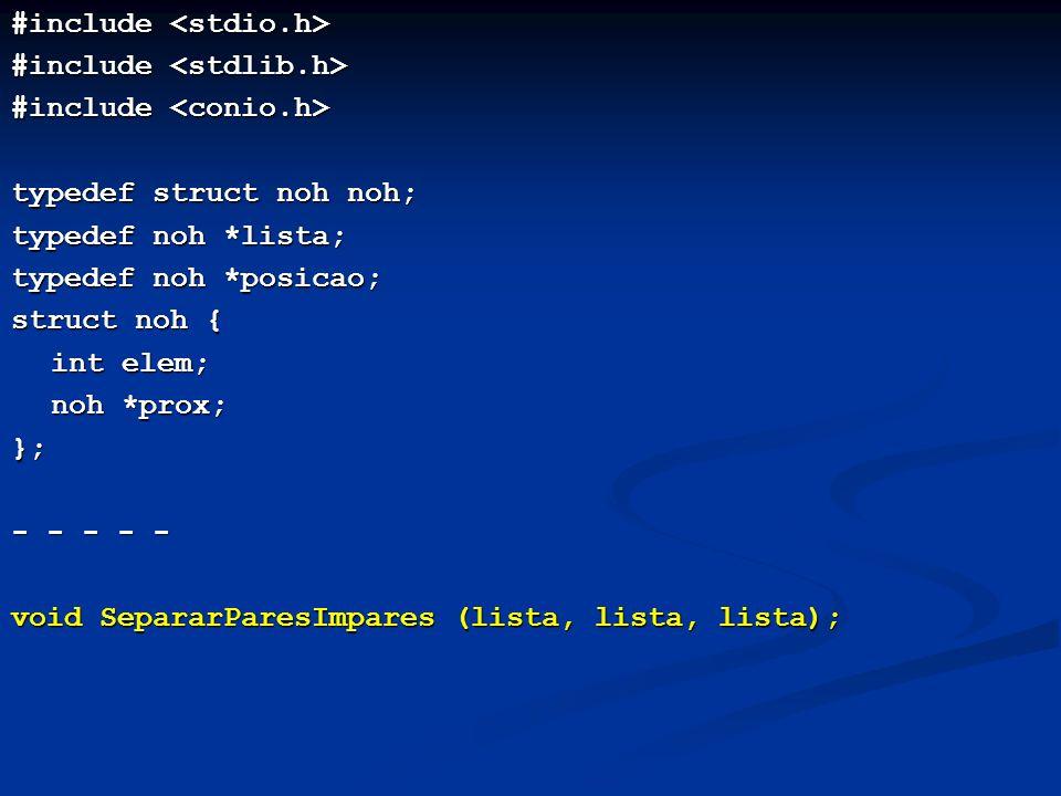 #include #include typedef struct noh noh; typedef noh *lista; typedef noh *posicao; struct noh { int elem; noh *prox; }; - - - - - void SepararParesIm