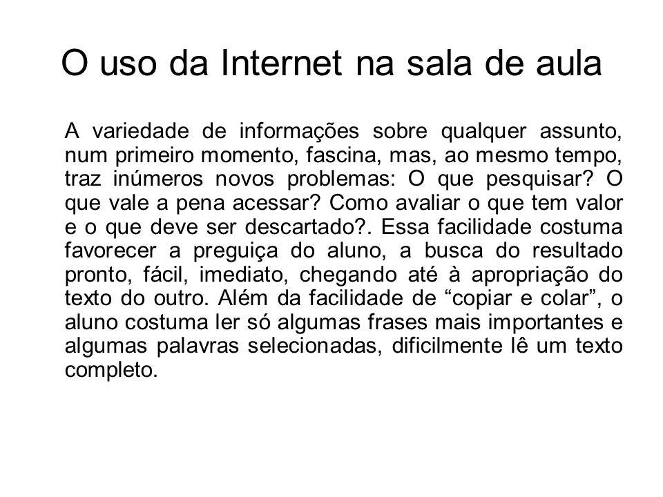 O uso da Internet na sala de aula A variedade de informações sobre qualquer assunto, num primeiro momento, fascina, mas, ao mesmo tempo, traz inúmeros
