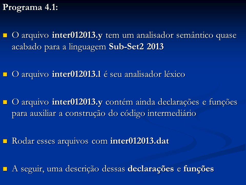 Programa 4.1: O arquivo inter012013.y tem um analisador semântico quase acabado para a linguagem Sub-Set2 2013 O arquivo inter012013.y tem um analisad