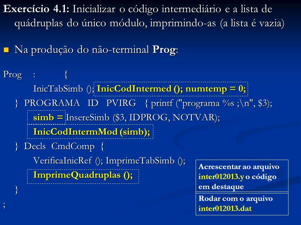 Exercício 4.1: Inicializar o código intermediário e a lista de quádruplas do único módulo, imprimindo-as (a lista é vazia) Na produção do não-terminal