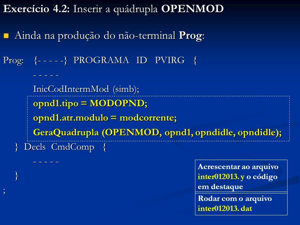 Exercício 4.2: Inserir a quádrupla OPENMOD Ainda na produção do não-terminal Prog: Ainda na produção do não-terminal Prog: Prog:{- - - - -} PROGRAMA I