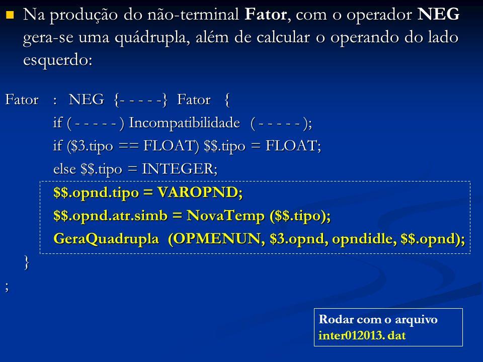 Na produção do não-terminal Fator, com o operador NEG gera-se uma quádrupla, além de calcular o operando do lado esquerdo: Na produção do não-terminal