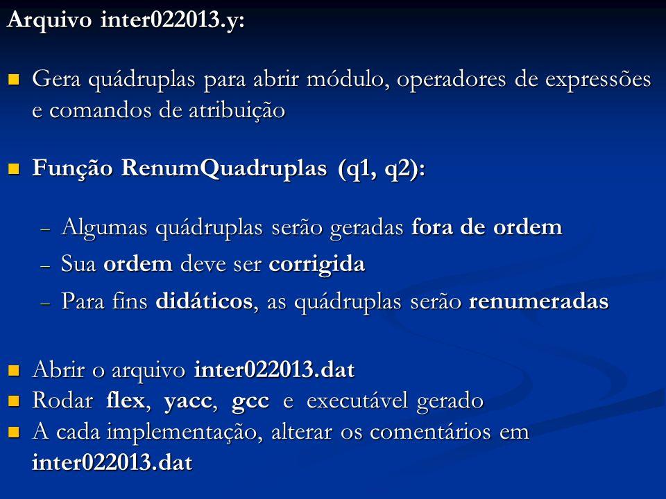 Arquivo inter022013.y: Gera quádruplas para abrir módulo, operadores de expressões e comandos de atribuição Gera quádruplas para abrir módulo, operado