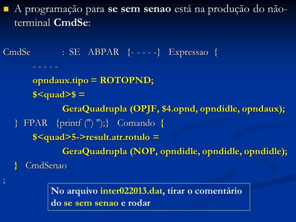 A programação para se sem senao está na produção do não- terminal CmdSe: A programação para se sem senao está na produção do não- terminal CmdSe: CmdS