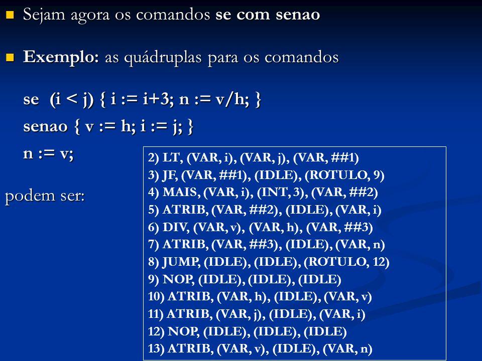 Sejam agora os comandos se com senao Sejam agora os comandos se com senao Exemplo: as quádruplas para os comandos Exemplo: as quádruplas para os coman