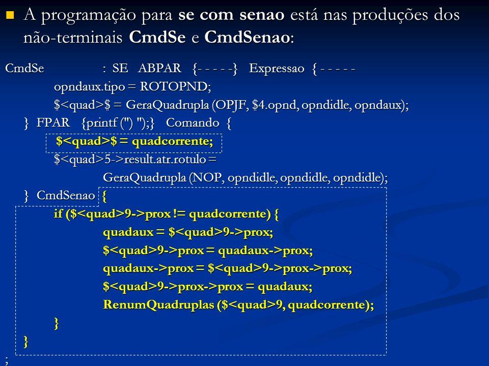 A programação para se com senao está nas produções dos não-terminais CmdSe e CmdSenao: A programação para se com senao está nas produções dos não-term